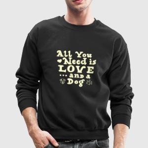 All you need is love and a dog - Crewneck Sweatshirt