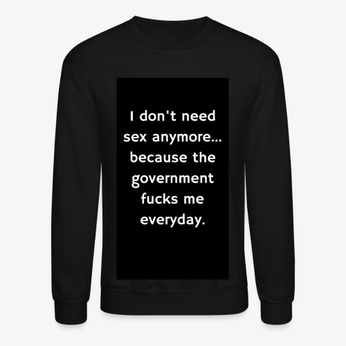 The Government F*cks Me - Crewneck Sweatshirt