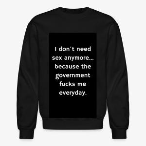 The Government F*cks Me - Crewneck Sweatshirt