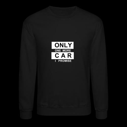 Only One More Car I Promise - Crewneck Sweatshirt