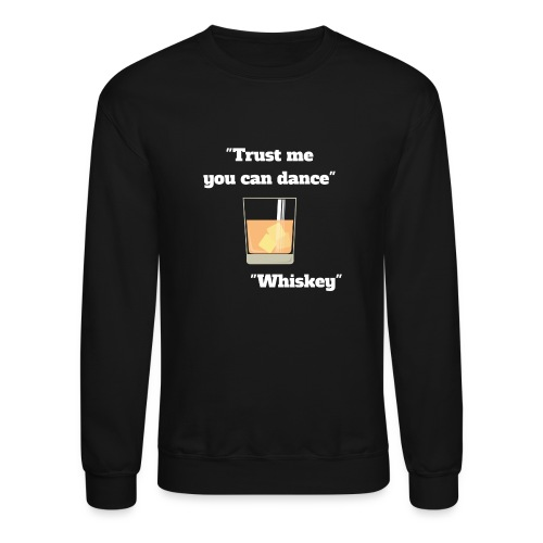 Trust Me You Can Dance_Whiskey - Crewneck Sweatshirt