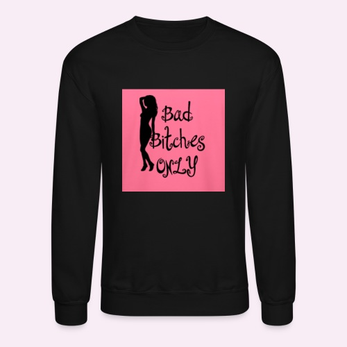 Bad Bitches Only™️ - Crewneck Sweatshirt