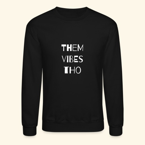 Them vibes - Crewneck Sweatshirt