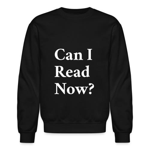 Can I Read Now? - Crewneck Sweatshirt