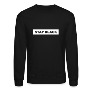 STAY BLACK - Crewneck Sweatshirt