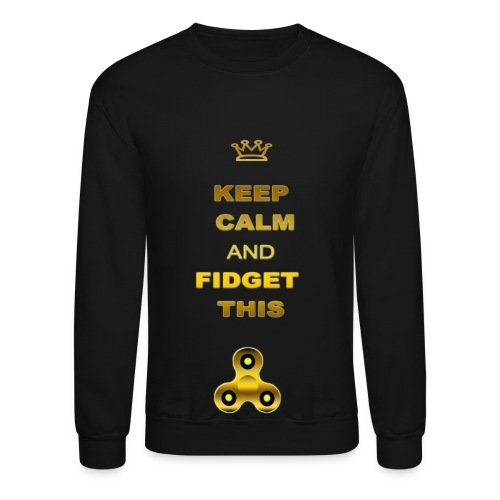 KEEP CALM AND FIDGET THIS - Crewneck Sweatshirt