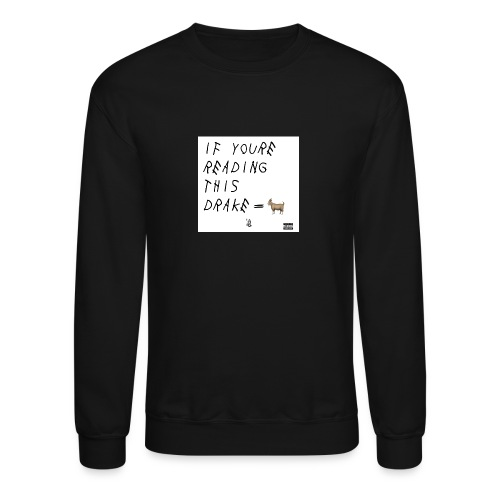 If your reading this... - Crewneck Sweatshirt