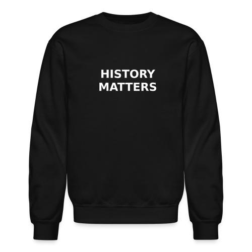 HISTORY MATTERS - Crewneck Sweatshirt
