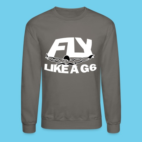 Fly Like a G 6 - Unisex Crewneck Sweatshirt