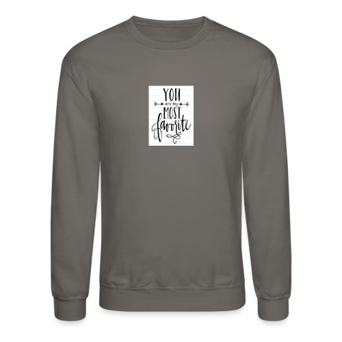 You are my most favorite - Crewneck Sweatshirt