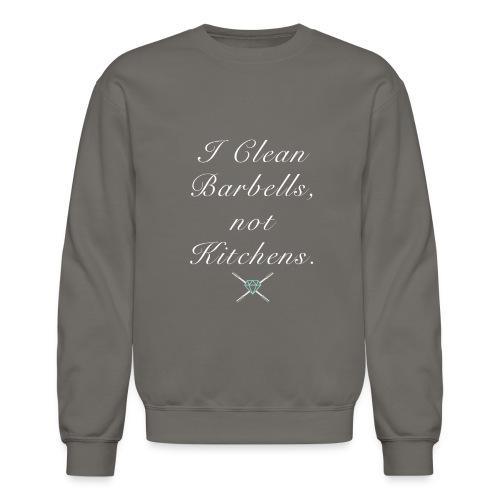 I clean barbells not kitchens (white) - Crewneck Sweatshirt