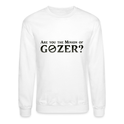 Are you the minion of Gozer? - Crewneck Sweatshirt