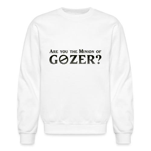Are you the minion of Gozer? - Unisex Crewneck Sweatshirt