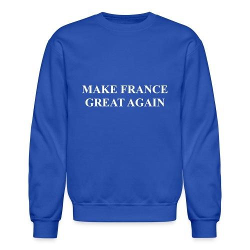 Make France Great Again - Crewneck Sweatshirt