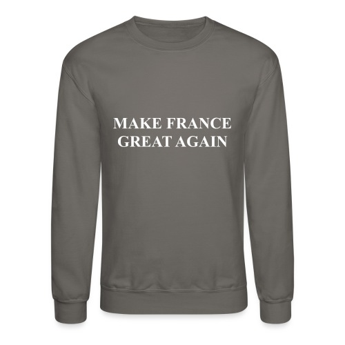 Make France Great Again - Crewneck Sweatshirt