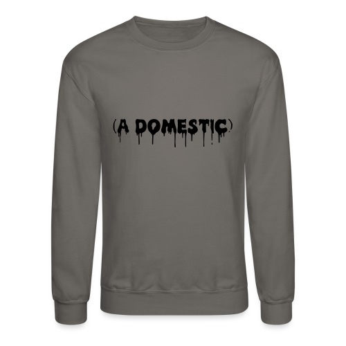 A Domestic - Unisex Crewneck Sweatshirt