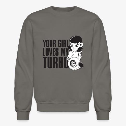 you girl loves my turbo - Crewneck Sweatshirt