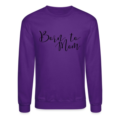 Born to Mom - Crewneck Sweatshirt