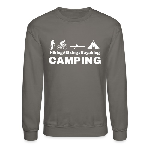 hiking biking kayaking and camping - Unisex Crewneck Sweatshirt