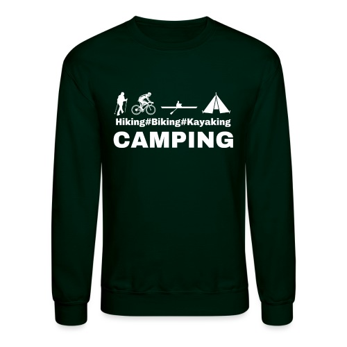 hiking biking kayaking and camping - Unisex Crewneck Sweatshirt