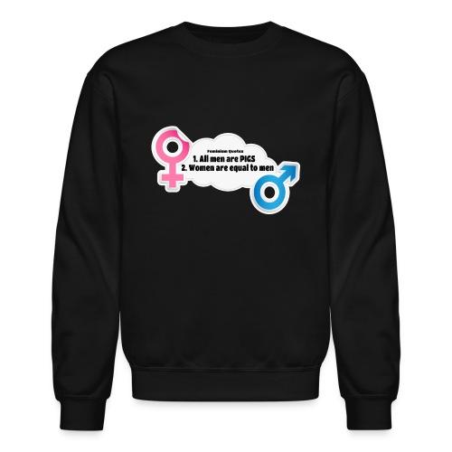 All men are pigs! Feminism Quotes - Crewneck Sweatshirt