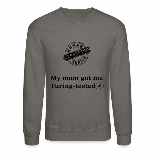 My mom got me Turing tested - Crewneck Sweatshirt