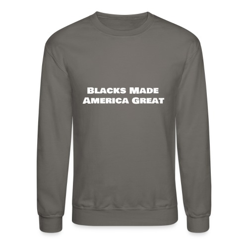 blacks_made_america2 - Crewneck Sweatshirt