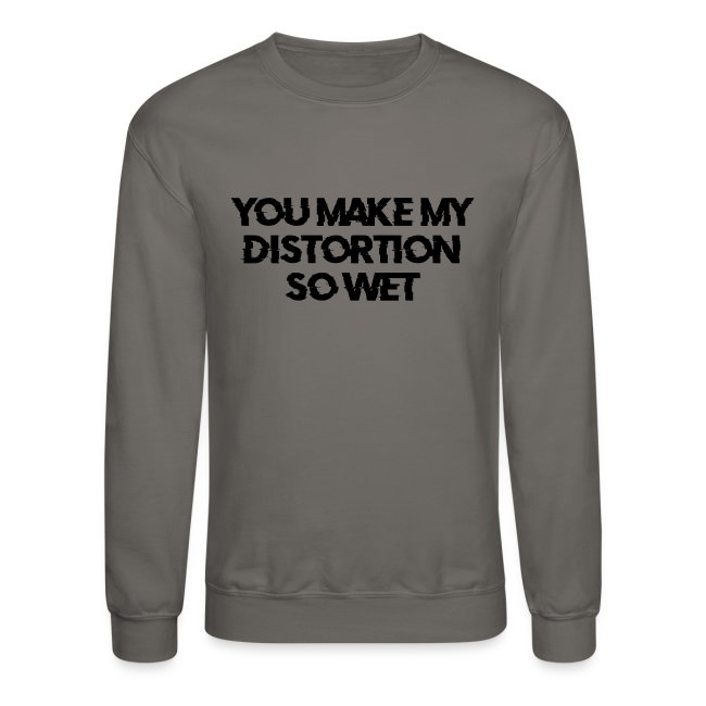You Make My Distortion So Wet