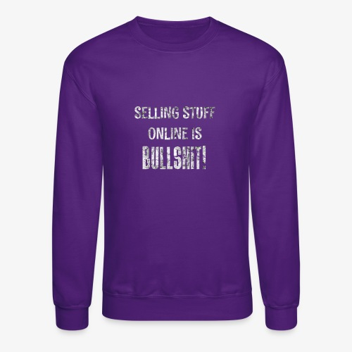 Selling Stuff Online is Bullshit, Funny tshirt - Crewneck Sweatshirt
