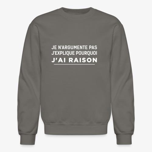 j'ai raison blanc - Unisex Crewneck Sweatshirt