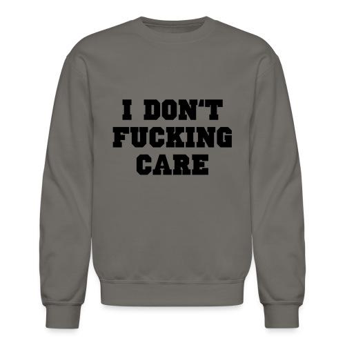 I don't fucking care - Crewneck Sweatshirt