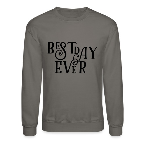 Best Day Ever Fancy - Crewneck Sweatshirt