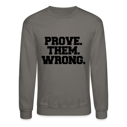 Prove Them Wrong sport gym athlete - Unisex Crewneck Sweatshirt