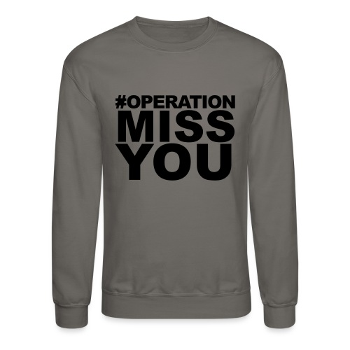 Operation Miss You - Crewneck Sweatshirt