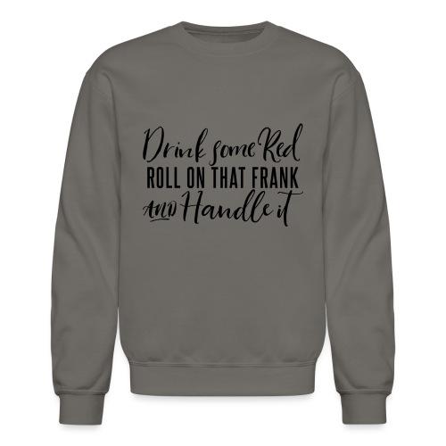 Drink, Roll, Handle - Crewneck Sweatshirt
