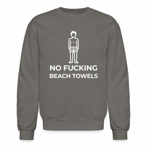No Fucking Beach Towels - Crewneck Sweatshirt