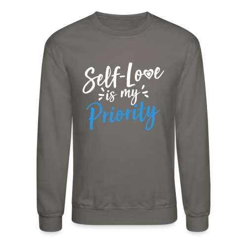 Self-Love is My Priority Shirt Design - Crewneck Sweatshirt
