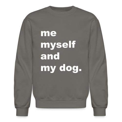 Me Myself And My Dog - Crewneck Sweatshirt