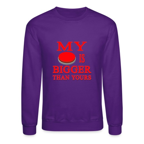 My Button Is Bigger Than Yours - Crewneck Sweatshirt