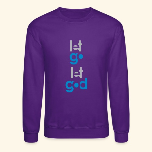 LET GO LET GOD GREY/BLUE #7 - Crewneck Sweatshirt