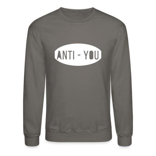 Anti - You - Unisex Crewneck Sweatshirt
