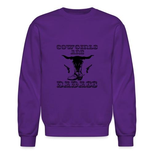 COWGIRLS ARE BADASS - Crewneck Sweatshirt