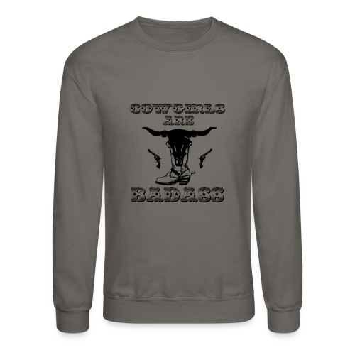 COWGIRLS ARE BADASS - Crewneck Sweatshirt
