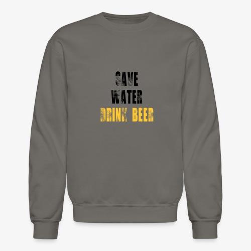 Save water drink beer - Crewneck Sweatshirt