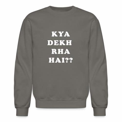 Kya Dekh Raha Hai - Crewneck Sweatshirt
