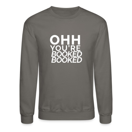 Ohh You're Booked Booked - Crewneck Sweatshirt