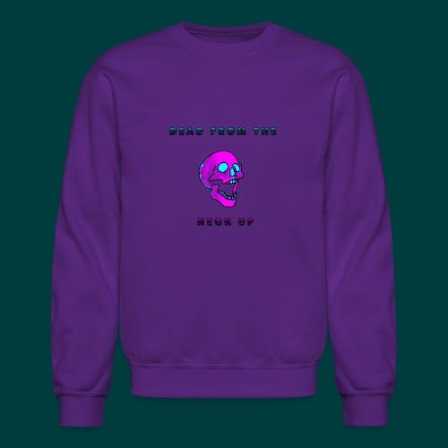 Dead from the neck up - Crewneck Sweatshirt