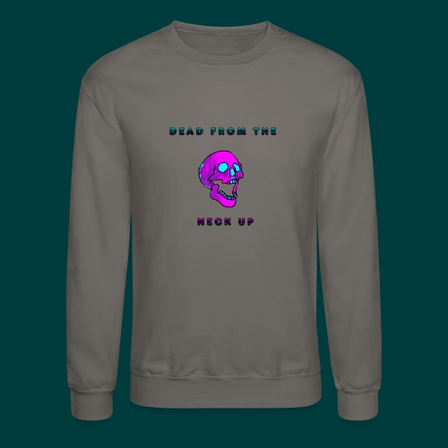 Dead from the neck up - Crewneck Sweatshirt