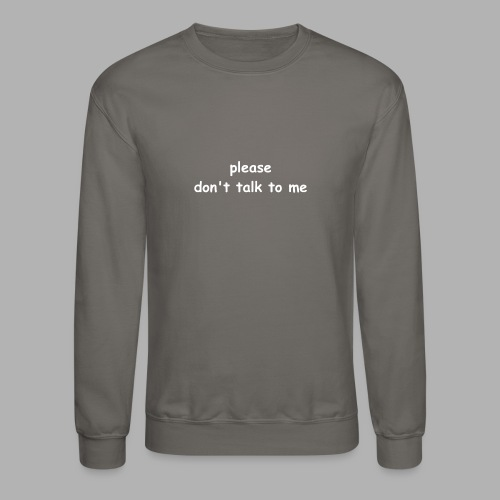 please don't talk to me - Unisex Crewneck Sweatshirt