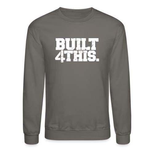 Built 4 This - Crewneck Sweatshirt